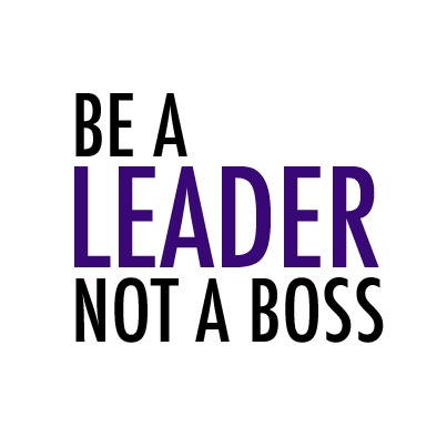 Be A Leader, Not A Boss.